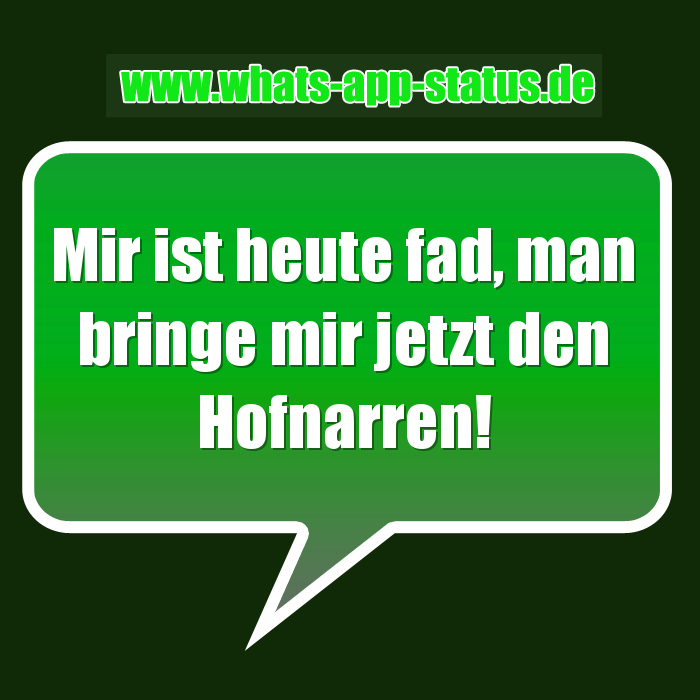 whatsapp status spruch mir ist heute fad man bringe mir jetzt den hofnarren. Black Bedroom Furniture Sets. Home Design Ideas