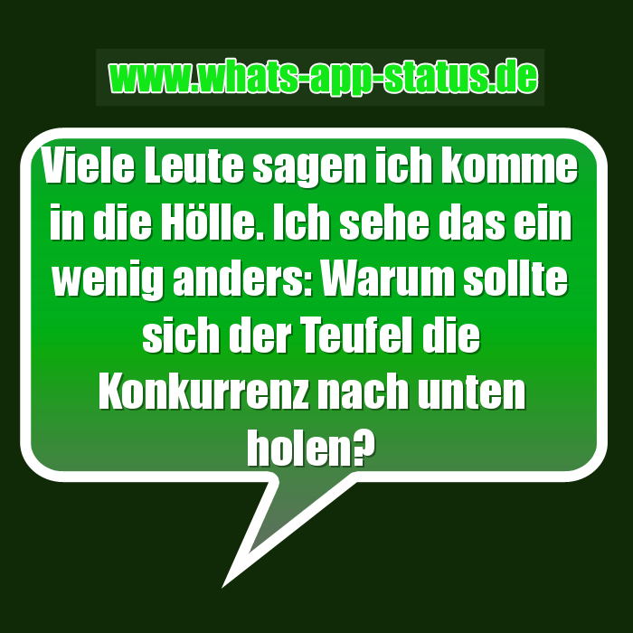viele leute sagen ich komme in die h lle whatsapp status spr che. Black Bedroom Furniture Sets. Home Design Ideas